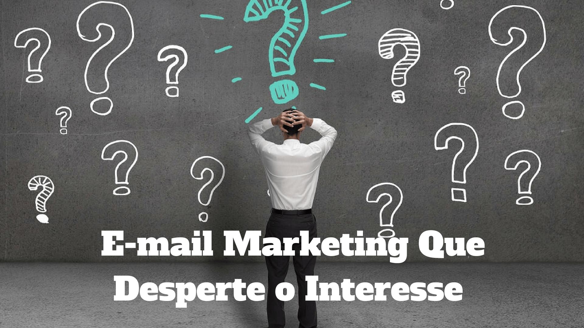 E-MAIL MARKETING QUE DESPERTA O INTERESSE DAS PESSOAS