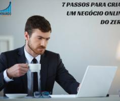 CRIAR NEGÓCIO ONLINE DO ZERO, 7 PASSOS QUE VOCÊ PODE UTILIZAR CRIAR O SEU.